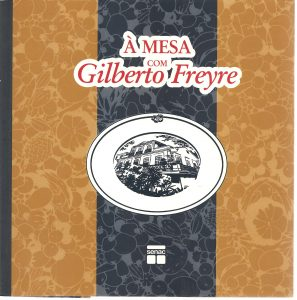 À mesa com Gilberto Freyre